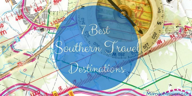 7 Best Southern Travel Destinations South Travel Family