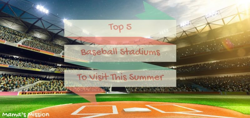Top 5 Baseball Stadiums To Visit This Summer