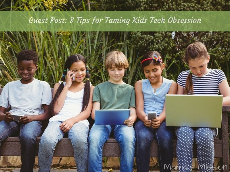 Guest Post 8 Tips for taming kids tech obsession