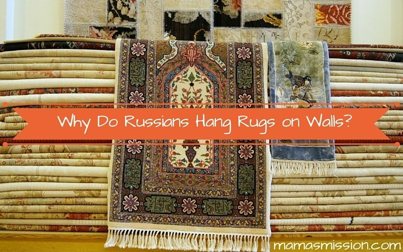 Why Do Russians Hang Rugs on Walls?