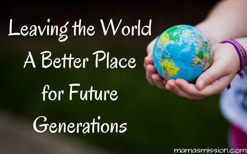 Leaving the world a better place for future generations is more important now than ever before. Learn how you can do your part with these 5 easy ways!