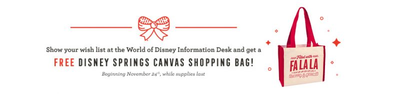 Create a wish list, show it to the World of Disney Information Desk starting on November 24th to get your FREE Holiday Disney Springs Canvas Shopping Bag!