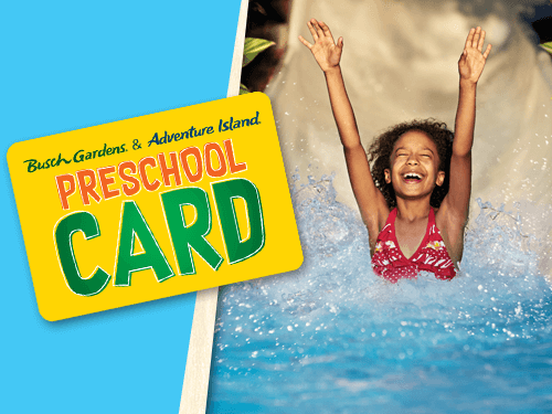 Free admission for children ages 5 and under with the 2021 Busch Gardens Preschool Card. Valid for Tampa Bay Busch Gardens and Adventure Island locations.