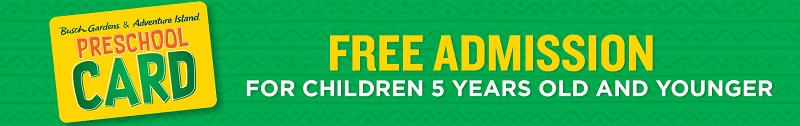 Free admission for children ages 5 and under with the 2020 Busch Gardens Preschool Card. Valid for Tampa Bay Busch Gardens and Adventure Island locations.